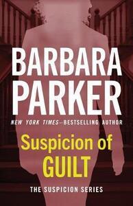 Suspicion of Guilt - Barbara Parker - cover