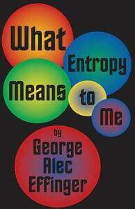 What Entropy Means to Me - George Alec Effinger - cover
