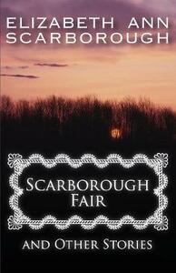 Scarborough Fair: And Other Stories - Elizabeth Ann Scarborough - cover