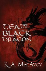 Tea with the Black Dragon - R. A. MacAvoy - cover