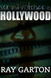Sex and Violence in Hollywood - Ray Garton - cover
