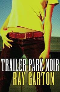 Trailer Park Noir - Ray Garton - cover