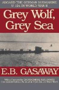 Grey Wolf, Grey Sea: Aboard the German Submarine U-124 in World War II - E. B. Gasaway - cover