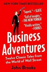 Business Adventures: Twelve Classic Tales from the World of Wall Street - John Brooks - cover