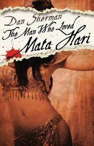 The Man Who Loved Mata Hari - Dan Sherman - cover