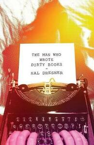 The Man Who Wrote Dirty Books - Hal Dresner - cover