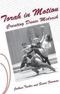 Torah in Motion: Creating Dance Midrash - JoAnne Tucker,Susan Freeman - cover