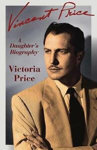 Vincent Price: A Daughter's Biography - Victoria Price - cover
