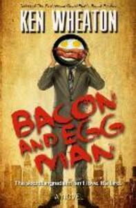 Bacon and Egg Man: A Novel - Ken Wheaton - cover