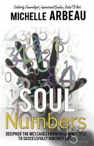 Soul Numbers: Decipher the Messages from Your Inner Self to Successfully Navigate Life - Michelle Arbeau - cover