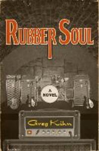 Rubber Soul: A Novel - Greg Kihn - cover