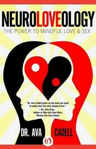 NeuroLoveology: The Power to Mindful Love & Sex - Ava Cadell - cover
