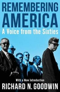 Remembering America: A Voice from the Sixties - Richard Goodwin - cover