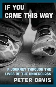 If You Came This Way: A Journey Through the Lives of the Underclass - Peter Davis - cover