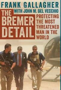 The Bremer Detail: Protecting the Most Threatened Man in the World - Frank Gallagher - cover
