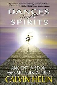 Dances with Spirits: Ancient Wisdom for a Modern World - Calvin Helin - cover