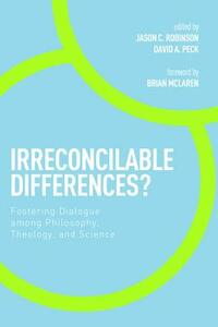 Irreconcilable Differences?: Fostering Dialogue Among Philosophy, Theology, and Science - cover