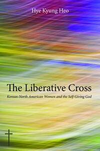 The Liberative Cross - Hye Kyung Heo (Han) - cover
