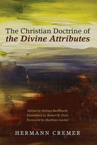 The Christian Doctrine of the Divine Attributes - Hermann Cremer - cover