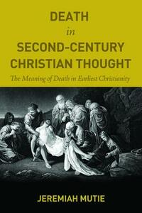 Death in Second-Century Christian Thought - Jeremiah Mutie - cover