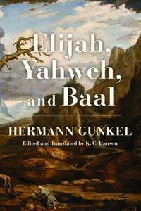 Elijah, Yahweh, and Baal - Hermann Gunkel - cover