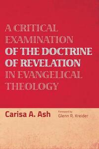 A Critical Examination of the Doctrine of Revelation in Evangelical Theology - Carisa a Ash - cover