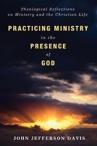 Practicing Ministry in the Presence of God - John Jefferson Davis - cover
