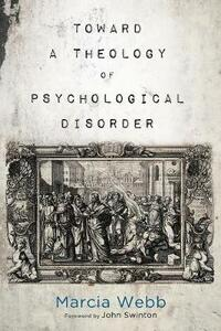 Toward a Theology of Psychological Disorder - Marcia Webb - cover