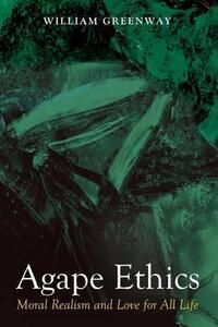 Agape Ethics - William Greenway - cover