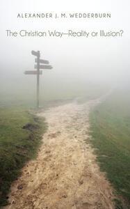 The Christian Way-Reality or Illusion? - Alexander J M Wedderburn - cover
