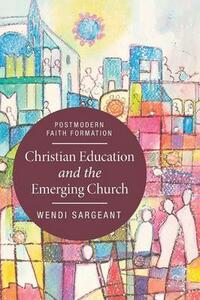 Christian Education and the Emerging Church - Wendi Sargeant - cover