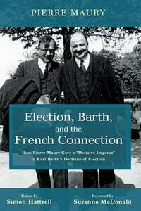 Election, Barth, and the French Connection - Pierre Maury - cover
