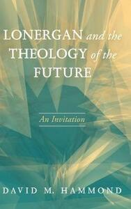 Lonergan and the Theology of the Future - David M Hammond - cover