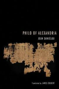 Philo of Alexandria - Jean Danielou - cover