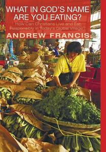 What in God's Name Are You Eating? - Andrew Francis - cover