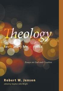 Theology as Revisionary Metaphysics - Robert W Jenson - cover