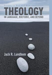Theology in Language, Rhetoric, and Beyond - Jack R Lundbom - cover
