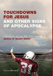 Touchdowns for Jesus and Other Signs of Apocalypse - Marcia W Mount Shoop - cover
