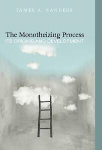 The Monotheizing Process - James a Sanders - cover