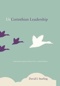 Uncorinthian Leadership - David I Starling - cover