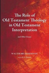 The Role of Old Testament Theology in Old Testament Interpretation - Walter Brueggemann - cover