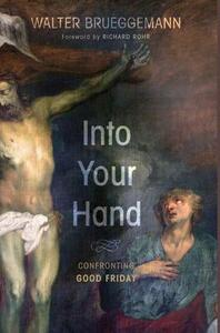 Into Your Hand: Confronting Good Friday - Walter Brueggemann - cover