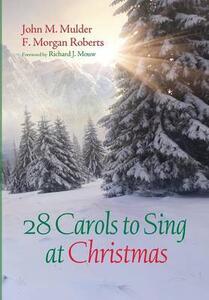 28 Carols to Sing at Christmas - John M Mulder,F Morgan Roberts - cover