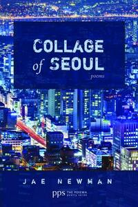 Collage of Seoul: Poems - Jae Newman - cover