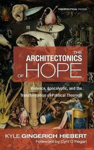 The Architectonics of Hope - Kyle Gingerich Hiebert - cover
