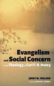 Evangelism and Social Concern in the Theology of Carl F. H. Henry - Jerry M Ireland - cover