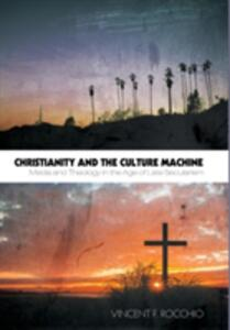 Christianity and the Culture Machine - Vincent F Rocchio - cover