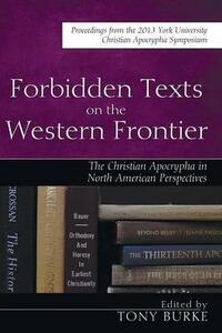 Forbidden Texts on the Western Frontier: The Christian Apocrypha from North American Perspectives - cover
