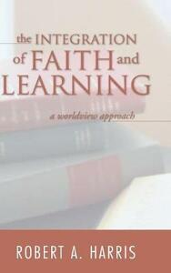 The Integration of Faith and Learning - Robert A Harris - cover