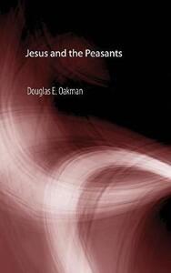 Jesus and the Peasants - Douglas E Oakman - cover